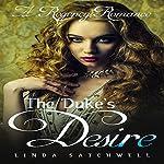The Duke's Desire: A Regency Romance | Linda Satchwell, Historical Deluxe