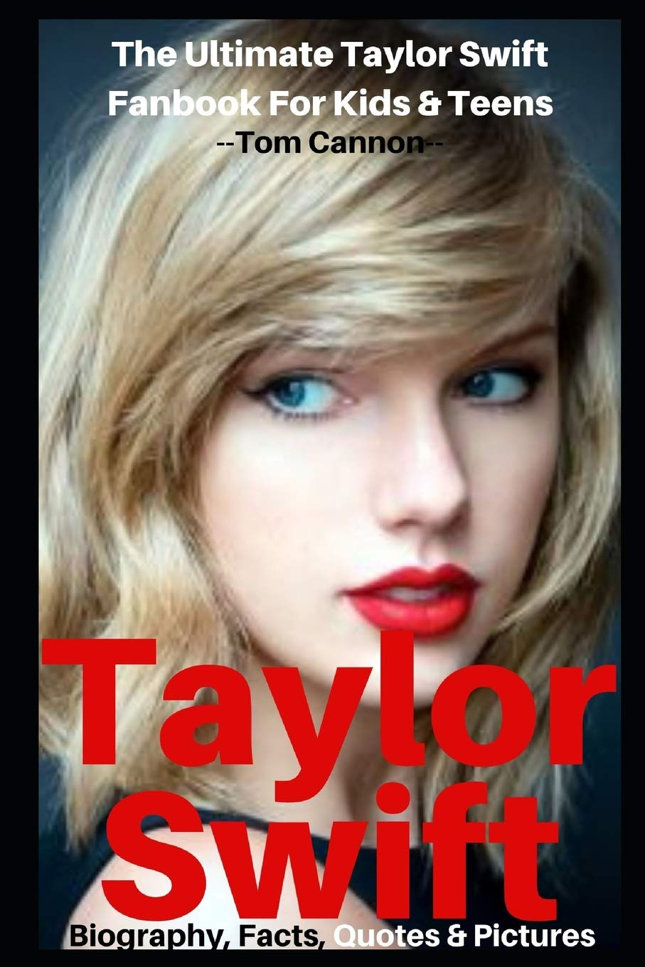 Taylor Swift Biography Facts Quotes And Pictures The Ultimate Taylor Swift Fanbook For Kids Teens I Love My Celeb Cannon Tom 9781072140511 Amazon Com Books