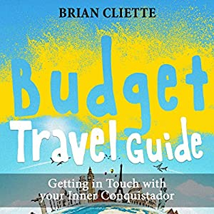 Budget Travel Guide: Getting in Touch with Your Inner Conquistador Audiobook