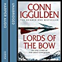 Lords of the Bow: The Epic Story of the Great Conqueror Audiobook by Conn Iggulden Narrated by Russell Boulter