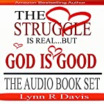 The Struggle Is Real But God Is Good: 3 Book Set |  Lynn R Davis