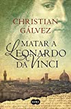 Matar a Leonardo da Vinci (Spanish Edition) by Christian G??lvez (2015-05-26)