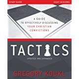 Tactics Study Guide, Updated and Expanded: A Guide to Effectively Discussing Your Christian Convictions