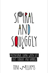 Spiral and Squiggly: Intentional Living When Life Isn't Straight and Narrow Paperback