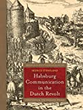 Habsburg Communication in the Dutch Revolt, Stensland, Monica, 908964413X