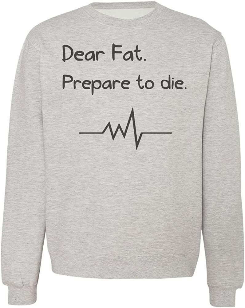 IDcommerce Dear Fat Prepare to Die Mens Womens Unisex Sweatshirt