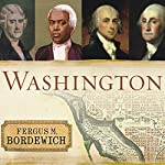Washington: The Making of the American Capital   Fergus M. Bordewich