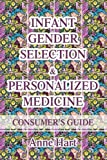 Infant Gender Selection and Personalized Medicine, Anne Hart, 0595365396