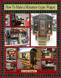 Download for free How to Make Your Own Miniature Gypsy Wagon