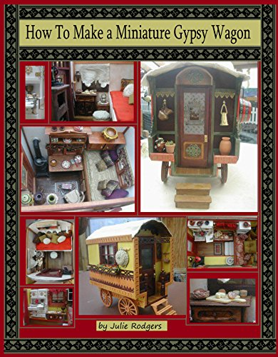 Gypsy Wagon - How to Make Your Own Miniature Gypsy Wagon