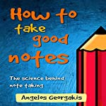 How to Take Good Notes: The Science Behind Note-Taking | Angelos Georgakis