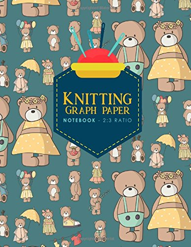 Knitting Graph Paper Notebook - 2:3 Ratio: Knitters Graph Paper, Knitters Notebook, Blank Knitting Pattern Books, Cute Teddy Bear Cover (Knitting Graph Paper Notebooks) (Volume 85)