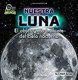 nuestra luna our moon el objeto m?s brillante del cielo nocturno the brightest object in the night sky fuera de este mundo out of this world spanish edition