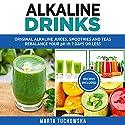 Alkaline Drinks: Original Alkaline Smoothies, Juices and Teas Audiobook by Marta Tuchowska Narrated by Bo Morgan
