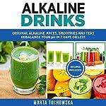 Alkaline Drinks: Original Alkaline Smoothies, Juices and Teas   Marta Tuchowska