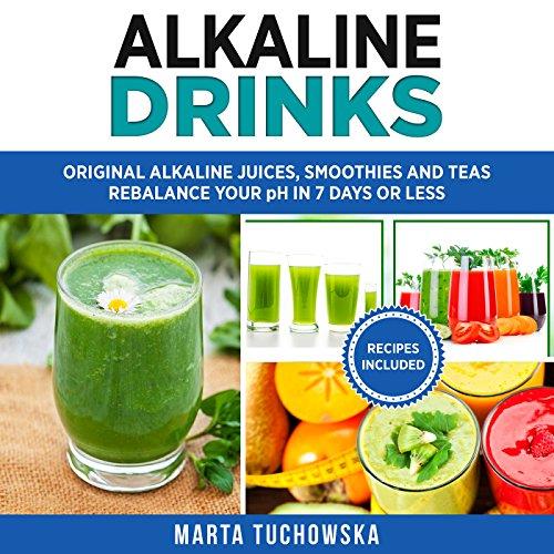 Alkaline Drinks: Original Alkaline Smoothies, Juices and Teas by Marta Tuchowska