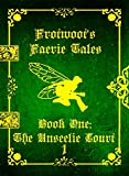 Frotwoot's Faerie Tales (Book One: The Unseelie Court) PART 1 OF 6
