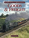 The Rise and Fall of British Railways: Goods & Freight