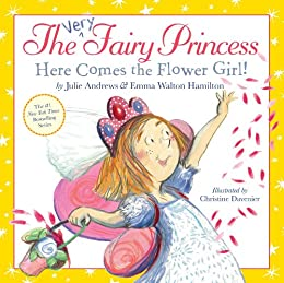 The Very Fairy Princess: Here Comes the Flower Girl! by [Andrews, Julie, Walton Hamilton, Emma]