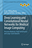 Deep Learning and Convolutional Neural Networks for Medical Image Computing: Precision Medicine, High Performance and Large-Scale Datasets (Advances in Computer Vision and Pattern Recognition)