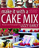 Make It with a Cake Mix: Cupcakes, Whoopie Pies, Layer Cakes, and Other Delectable Treats that Start with a Cake Mix