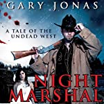 Night Marshal: A Tale of the Undead West, Volume 1 | Gary Jonas