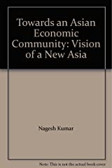 Towards an Asian Economic Community: Vision of a New Asia Paperback