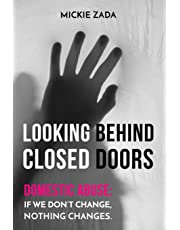 Looking Behind Closed Doors: Domestic Abuse: If We Don't Change Nothing Changes