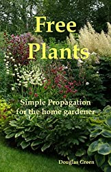Free Plants - Simple Propagation for the Home Gardener (English Edition)
