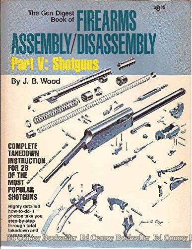 The Gun Digest Book of Firearms Assembly/Disassembly, Part 5: Shotguns