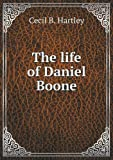 The Life of Daniel Boone, Cecil B. Hartley, 5518837704