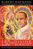 lsd and the divine scientist the final thoughts and reflections of albert hofmann by albert hofmann 2013 05 06