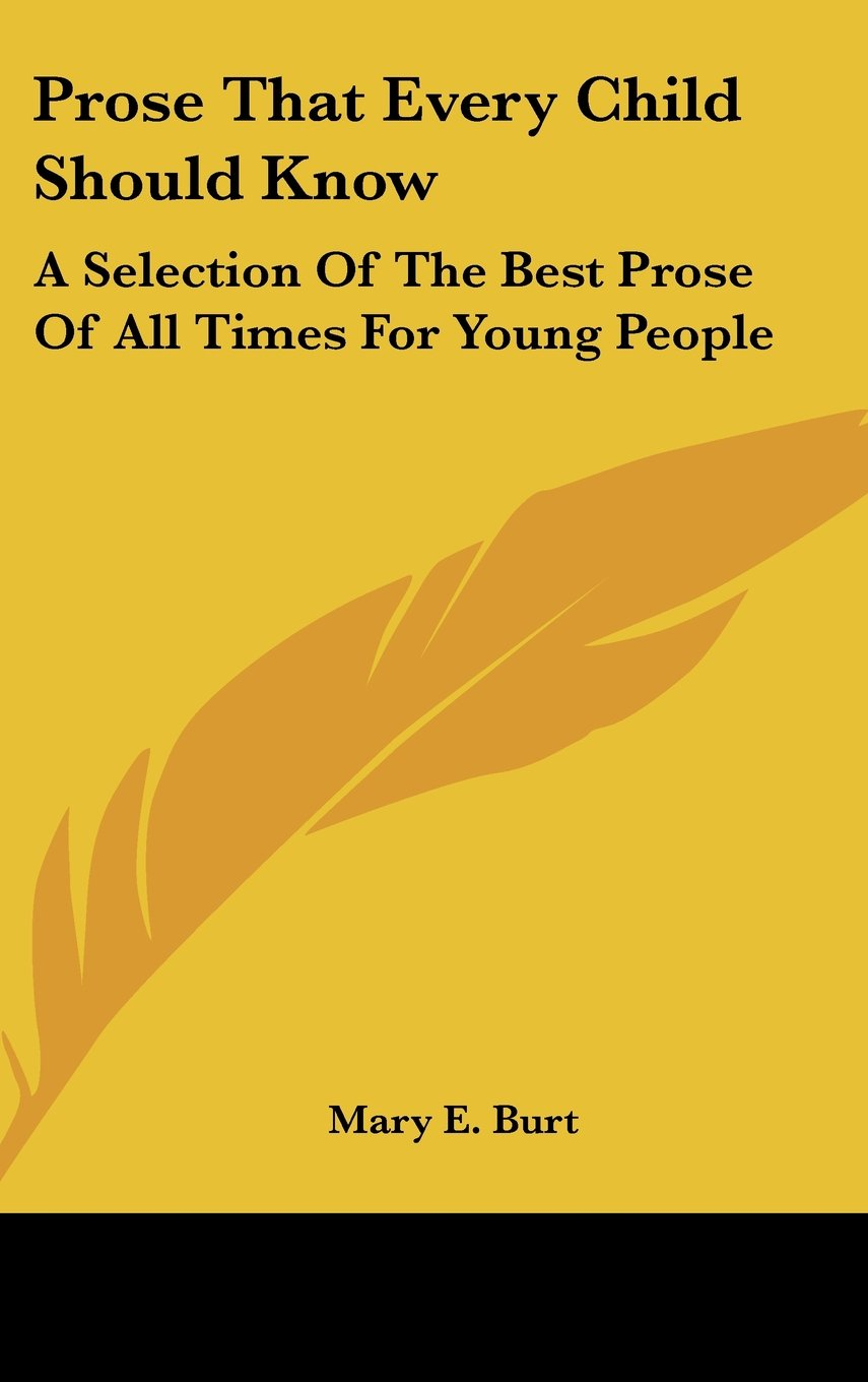 Read Online Prose That Every Child Should Know: A Selection Of The Best Prose Of All Times For Young People PDF
