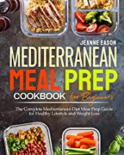 Mediterranean  Meal Prep Cookbook for Beginners: The Complete Mediterranean Diet Meal Prep Guide for Healthy Lifestyle and Weight Loss