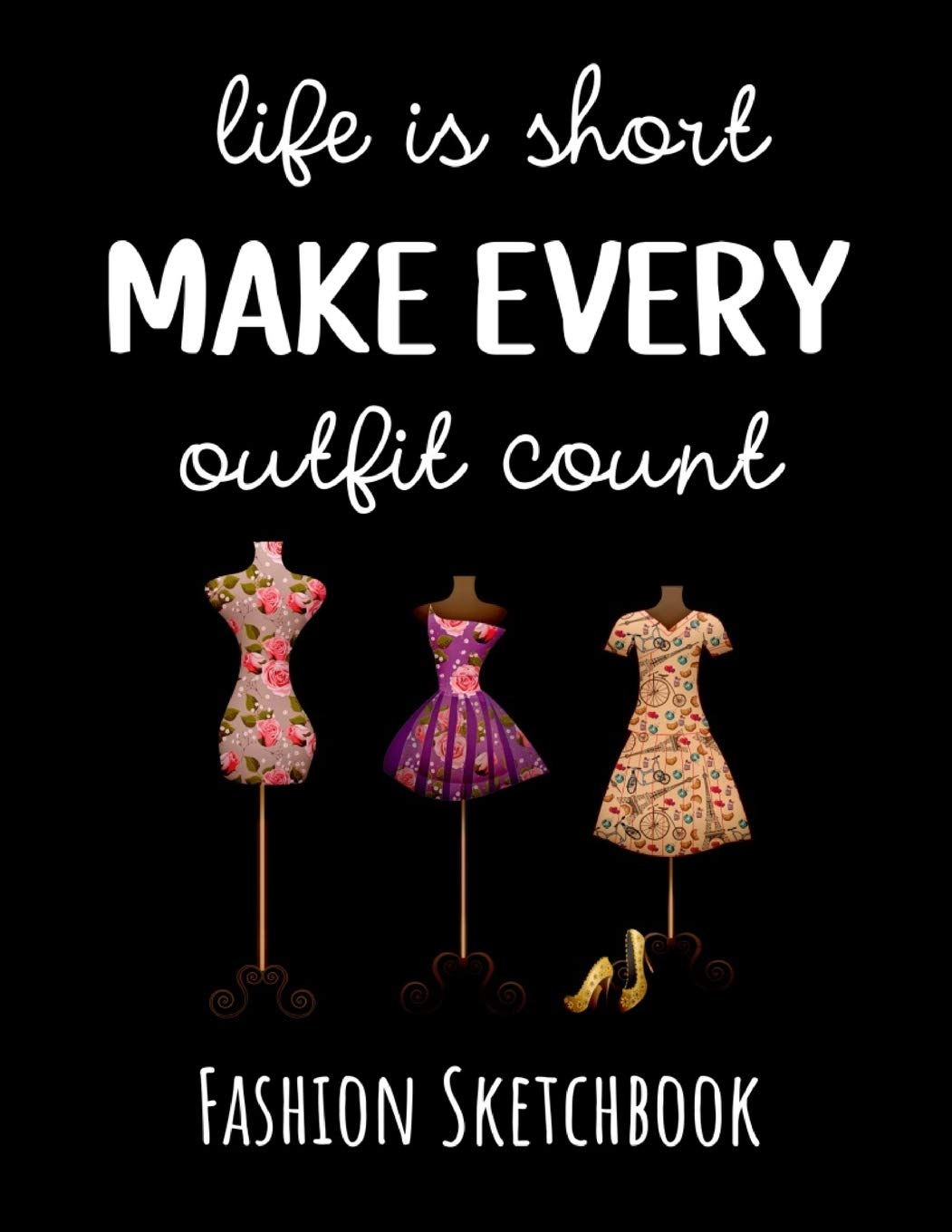 Amazon Com Life Is Short Make Every Outfit Count Fashion Sketchbook Figure Template Fashion Design Drawing Gifts For Girls Women 9781711236681 Press Pink Panda Books
