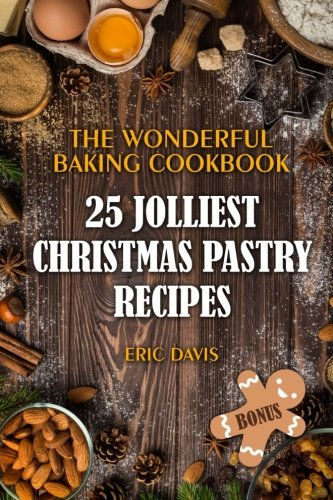 The Wonderful Baking Cookbook: 25 Jolliest Christmas Pastry Recipes: Black and White by Eric Davis