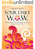 Your Daily W.O.W.: Words of Wisdom that will inspire, energize, and empower you every day!
