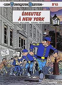 Couverture du livre de Les Tuniques Bleues, tome 45 : Émeutes à New York