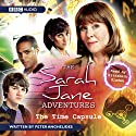 The Sarah Jane Adventures: The Time Capsule Audiobook by Peter Anghelides Narrated by Elisabeth Sladen