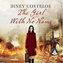 The Girl with No Name Hörbuch von Diney Costeloe Gesprochen von: Bea Holland