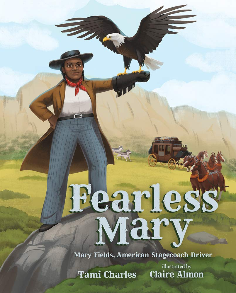 Fearless Mary: Mary Fields, American Stagecoach Driver: Charles, Tami, Almon, Claire: 9780807523056: Amazon.com: Books