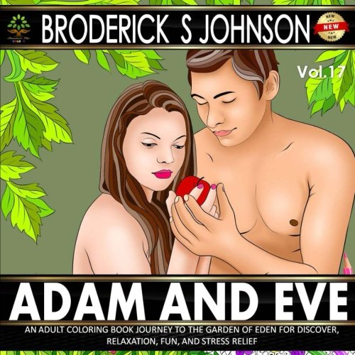 Adam and Eve: An Adult Coloring Book Journey to the Garden of Eden for Discovery, Relaxation, Fun, and Stress Relief (Adult Coloring Books - Art Therapy for The Mind Book) (Volume 17)