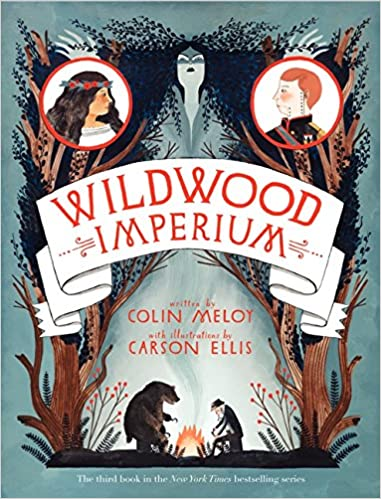 Wildwood Imperium (Wildwood Chronicles): Colin Meloy, Carson Ellis ...
