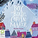 The Boy, the Bird and the Coffin Maker Audiobook by Matilda Woods Narrated by Stephanie Foxley