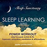 Power Workout, Stay Focused, Active & Fit: Sleep Learning, Hypnosis, Relaxation, Meditation & Affirmations |  Jupiter Productions