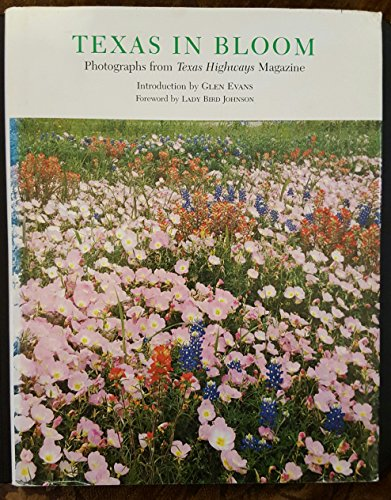 Texas in Bloom: Photographs from Texas Highways Magazine, Vol. 7 (Louise Lindsey Merrick Natural Environment Series)