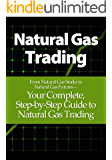 Natural Gas Trading: From Natural Gas Stocks to Natural Gas Futures— Your Complete, Step-by-Step Guide to Natural Gas Trading
