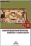 600 ISCRIZIONI ETRUSCHE tradotte e commentate (STUDI ETRUSCHI Vol. 1)
