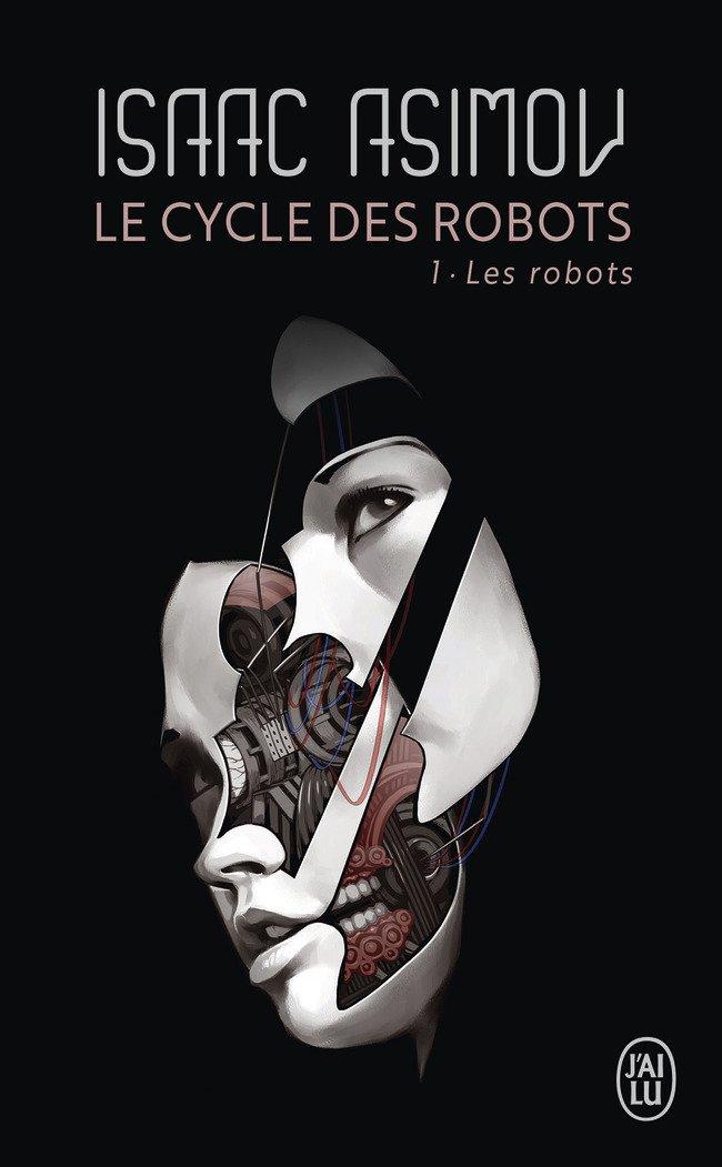 Le cycle des robots, Tome 1 : Les robots Poche – 23 juin 2012 Isaac Asimov J'AI LU 2290055956 French