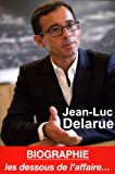 Jean-Luc Delarue - Biographie - les dessous de l'affaire.